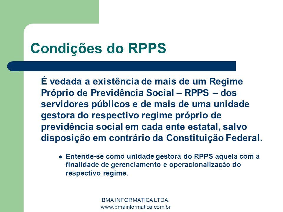 BMA INFORMATICA LTDA. www.bmainformatica.com.br Condições do RPPS É vedada a existência de mais de um Regime Próprio de Previdência Social – RPPS – do