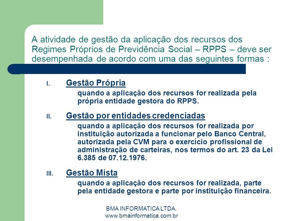 BMA INFORMATICA LTDA. www.bmainformatica.com.br A atividade de gestão da aplicação dos recursos dos Regimes Próprios de Previdência Social – RPPS – de