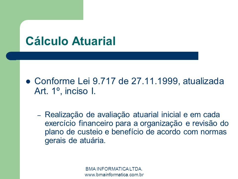 BMA INFORMATICA LTDA. www.bmainformatica.com.br Cálculo Atuarial Conforme Lei 9.717 de 27.11.1999, atualizada Art. 1º, inciso I. – Realização de avali
