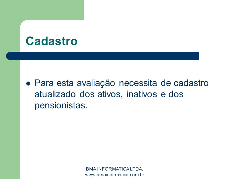 BMA INFORMATICA LTDA. www.bmainformatica.com.br Cadastro Para esta avaliação necessita de cadastro atualizado dos ativos, inativos e dos pensionistas.