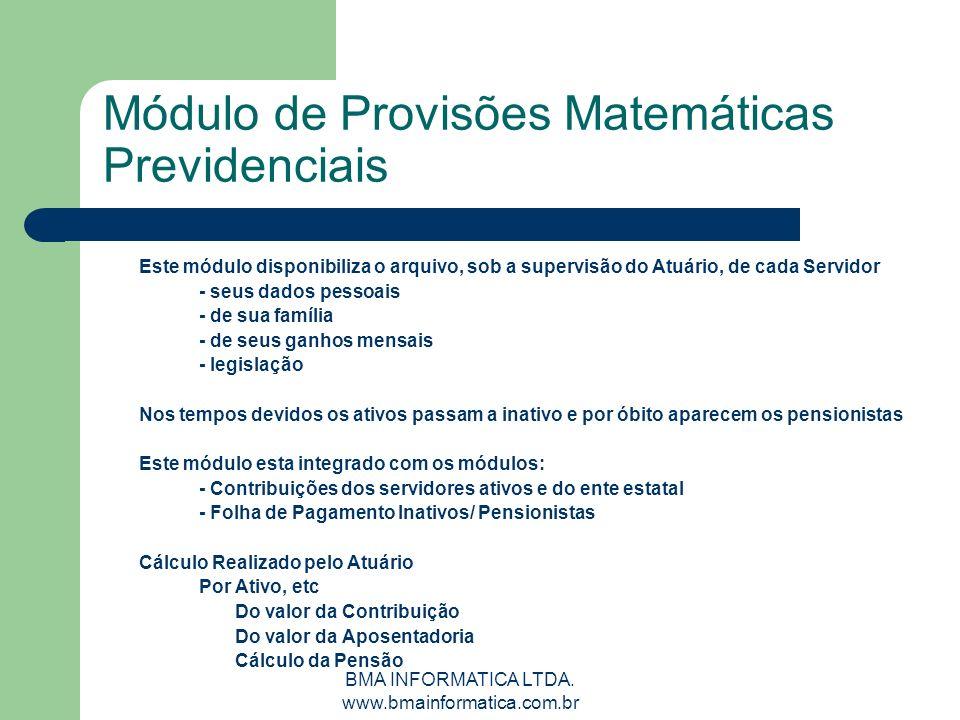 BMA INFORMATICA LTDA. www.bmainformatica.com.br Módulo de Provisões Matemáticas Previdenciais Este módulo disponibiliza o arquivo, sob a supervisão do