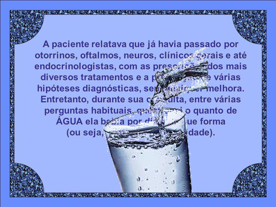 É certo que há água nos alimentos, mesmo nos sólidos, mas a complementação da ingestão diária de água deve ser feita, periodicamente.