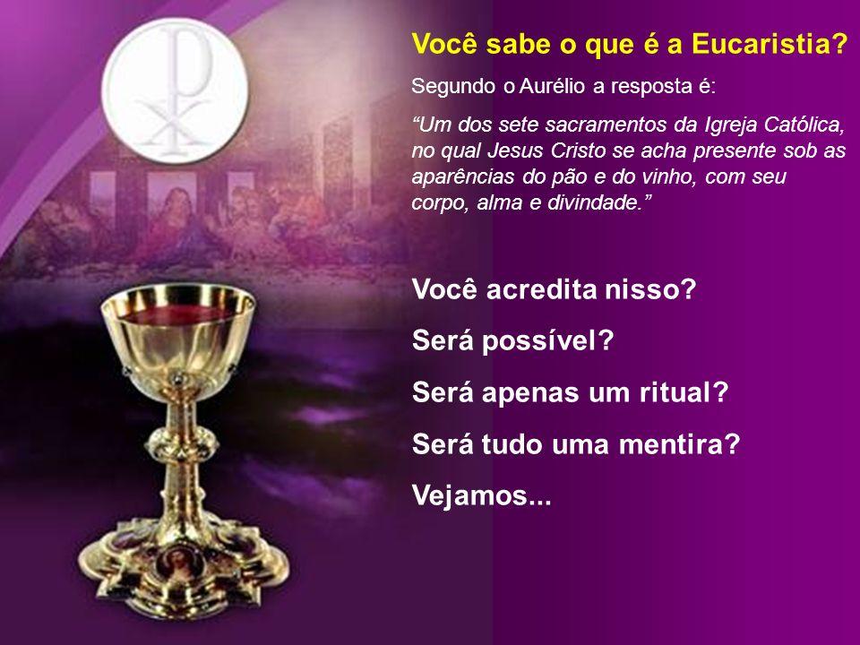 Você sabe o que é a Eucaristia.