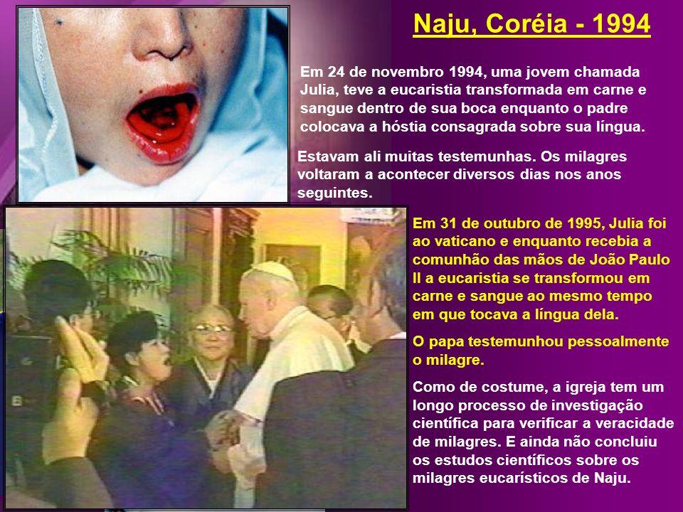 Em 24 de novembro 1994, uma jovem chamada Julia, teve a eucaristia transformada em carne e sangue dentro de sua boca enquanto o padre colocava a hóstia consagrada sobre sua língua.