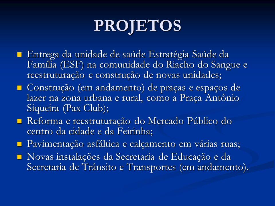 PROJETOS Entrega da unidade de saúde Estratégia Saúde da Família (ESF) na comunidade do Riacho do Sangue e reestruturação e construção de novas unidad