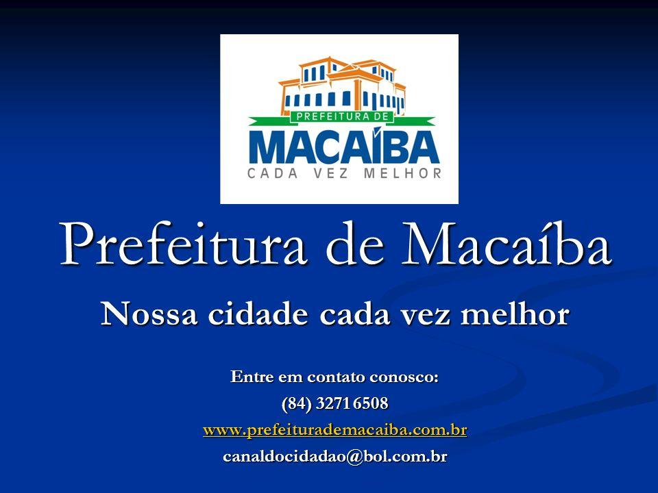 Prefeitura de Macaíba Nossa cidade cada vez melhor Entre em contato conosco: (84) 3271 6508 www.prefeiturademacaiba.com.br canaldocidadao@bol.com.br