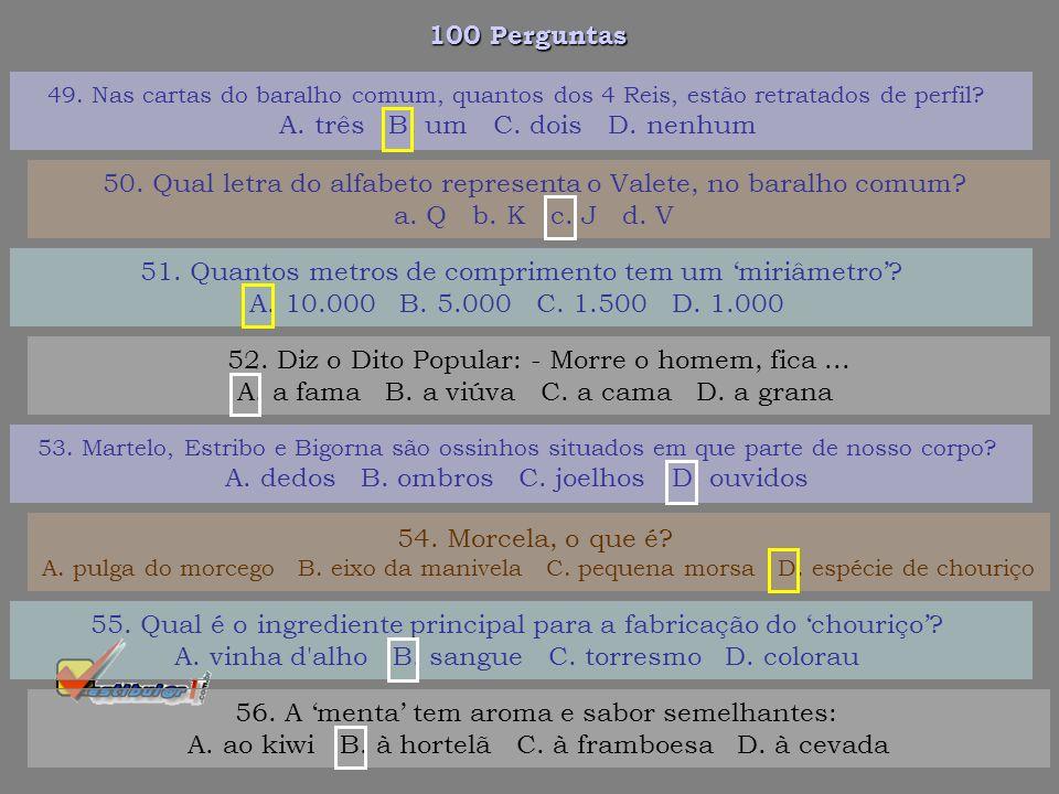 100 Perguntas 43. Em certos lugares do Brasil, como é conhecido o jogo de palitinhos? A. porrinha B. carroção C. tira um D. sujinho 44. Além de dunga