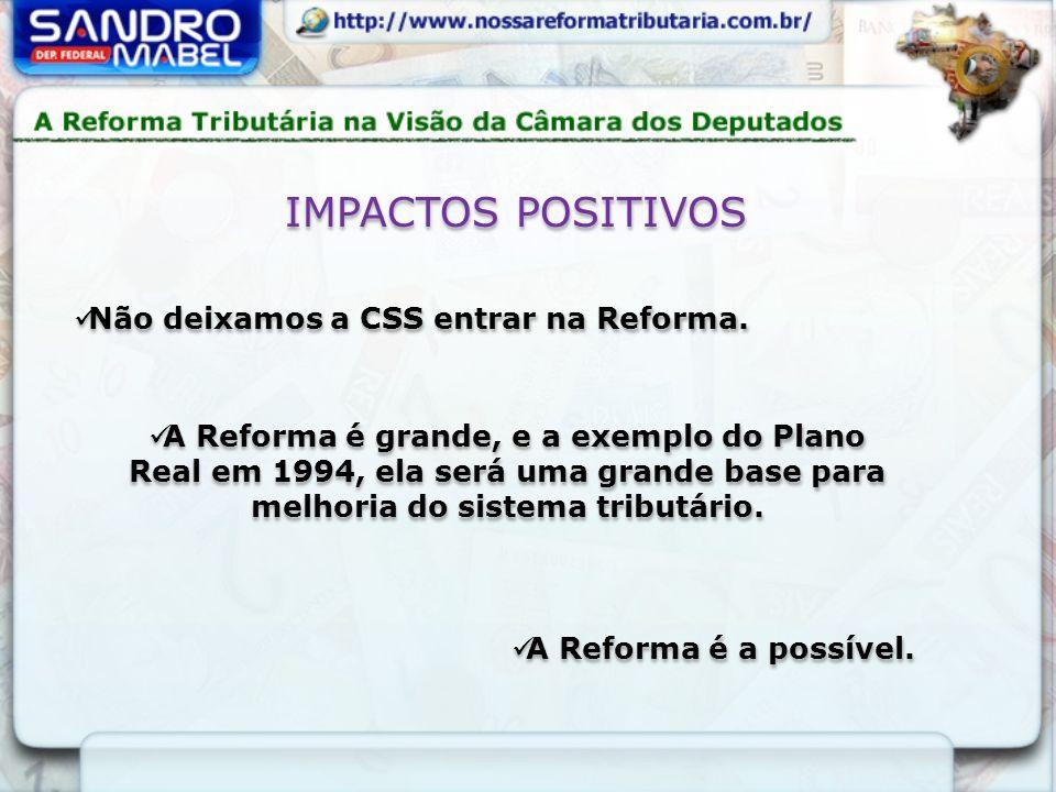 Não deixamos a CSS entrar na Reforma. A Reforma é grande, e a exemplo do Plano Real em 1994, ela será uma grande base para melhoria do sistema tributá