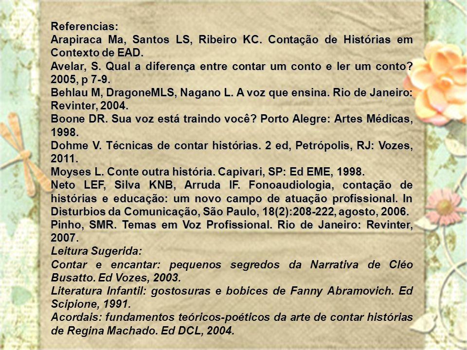 Referencias: Arapiraca Ma, Santos LS, Ribeiro KC. Contação de Histórias em Contexto de EAD. Avelar, S. Qual a diferença entre contar um conto e ler um