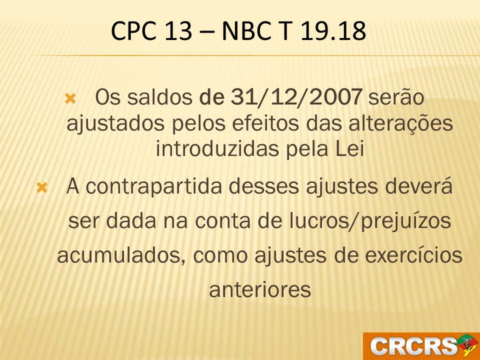 A DATA DA TRANSIÇÃO É: 01 DE JANEIRO DE 2008 Nesta data deverá ser elaborado o balanço de abertura Não é necessário reabrir a contabilidade