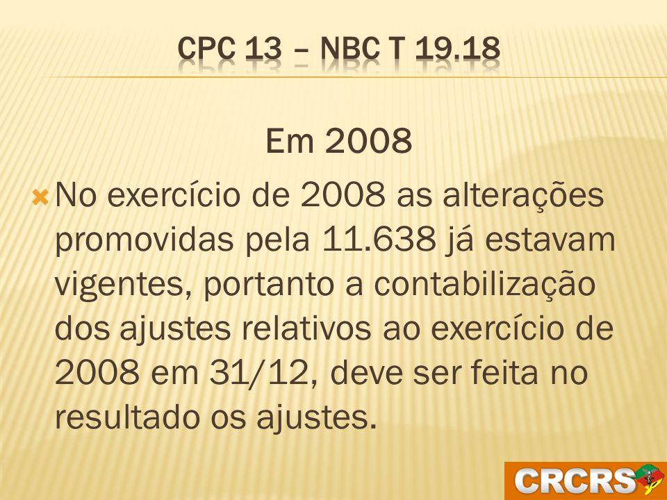 Os saldos de 31/12/2007 serão ajustados pelos efeitos das alterações introduzidas pela Lei A contrapartida desses ajustes deverá ser dada na conta de lucros/prejuízos acumulados, como ajustes de exercícios anteriores CPC 13 – NBC T 19.18