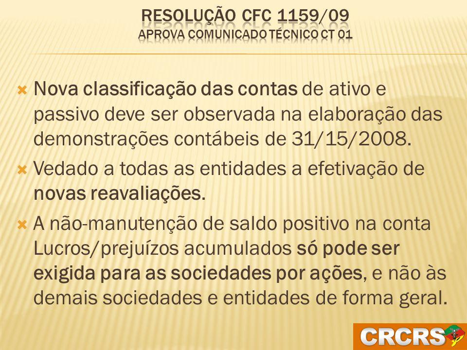 Devem também ser observadas as determinações previstas nas Normas Brasileiras de Contabilidade (NBCs) emitidas pelo Conselho Federal de Contabilidade (CFC) e os Pronunciamentos Técnicos editados pelo Comitê de Pronunciamentos Contábeis (CPC).