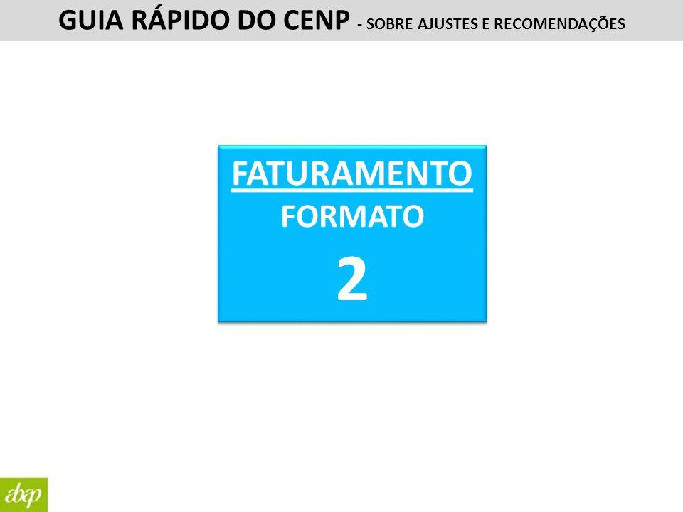 FATURAMENTO FORMATO 2 FATURAMENTO FORMATO 2 GUIA RÁPIDO DO CENP - SOBRE AJUSTES E RECOMENDAÇÕES