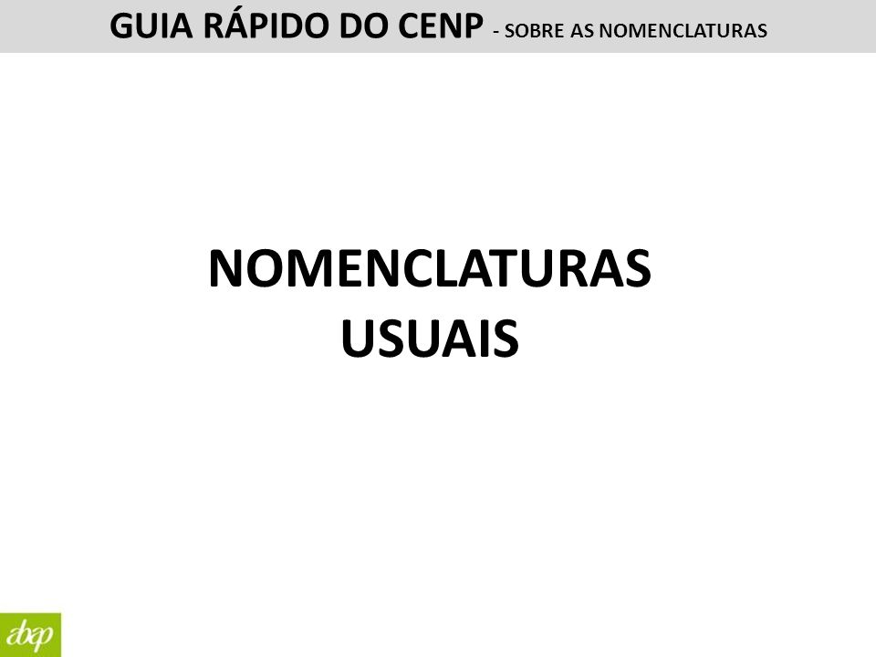 NOMENCLATURAS USUAIS GUIA RÁPIDO DO CENP - SOBRE AS NOMENCLATURAS