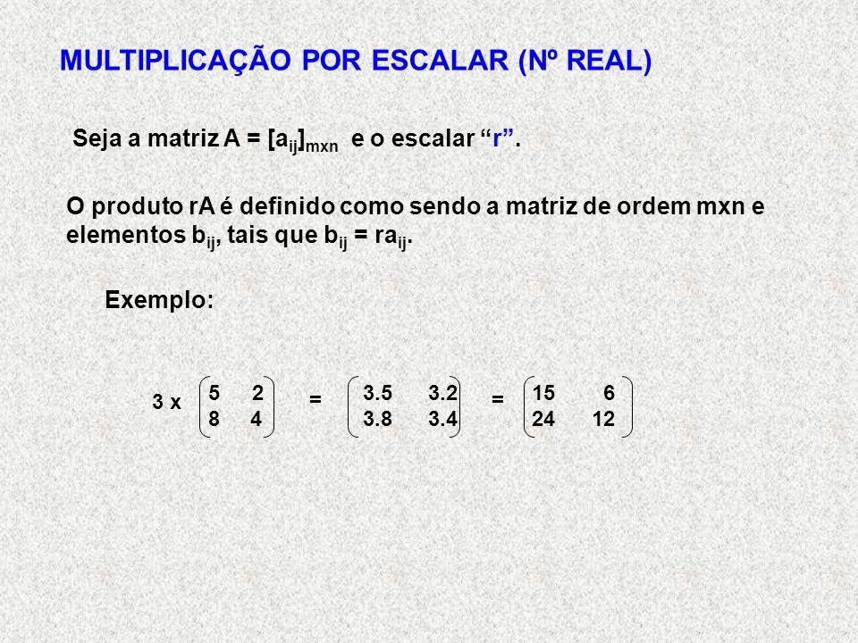 MULTIPLICAÇÃO POR ESCALAR (Nº REAL) Seja a matriz A = [a ij ] mxn e o escalar r.