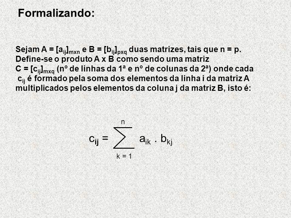 Formalizando: Sejam A = [a ij ] mxn e B = [b ij ] pxq duas matrizes, tais que n = p.