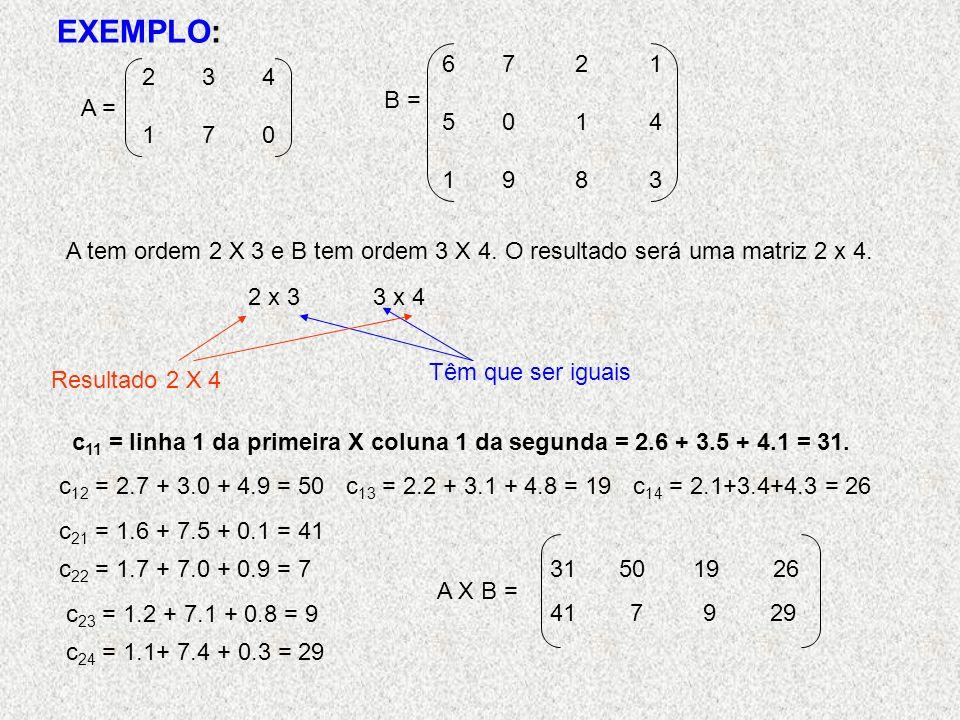 EXEMPLO: A tem ordem 2 X 3 e B tem ordem 3 X 4.O resultado será uma matriz 2 x 4.
