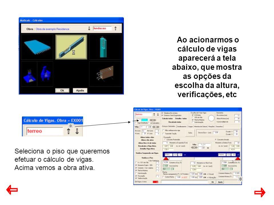 Ao acionarmos o cálculo de vigas aparecerá a tela abaixo, que mostra as opções da escolha da altura, verificações, etc Seleciona o piso que queremos efetuar o cálculo de vigas.
