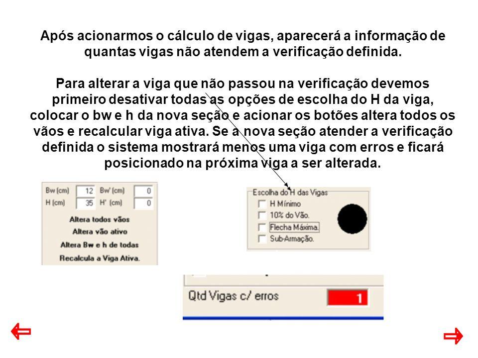 Após acionarmos o cálculo de vigas, aparecerá a informação de quantas vigas não atendem a verificação definida. Para alterar a viga que não passou na