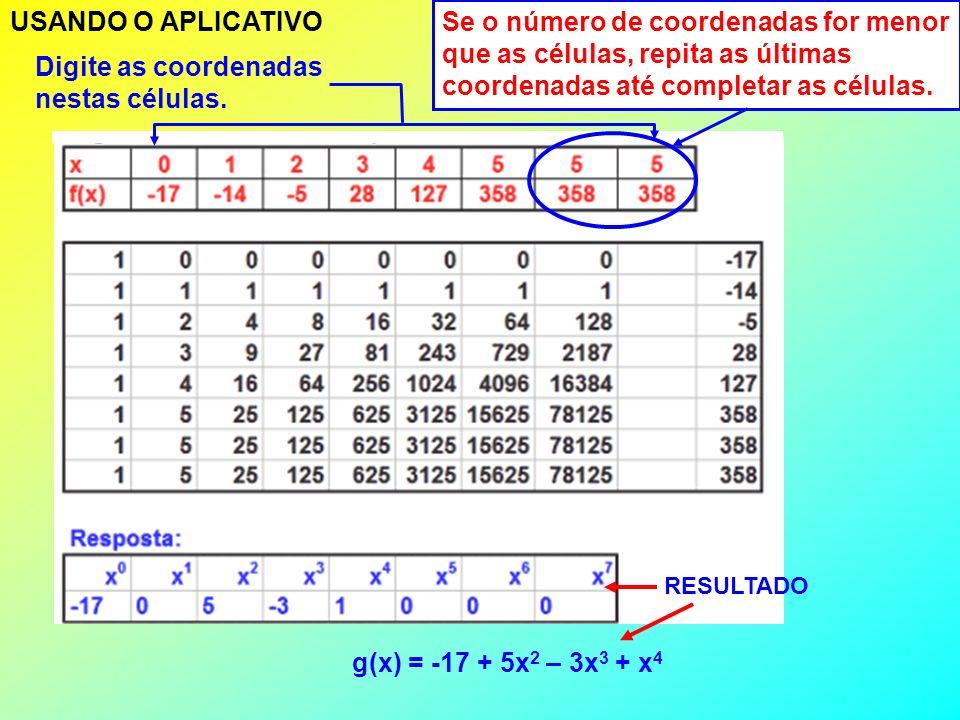 Representando a equação por AX = B, teríamos X = A -1.B Deste modo: = X a 5 = 0, a 4 = 1, a 3 = -3, a 2 = 5, a 1 = 0, a 0 = -17.