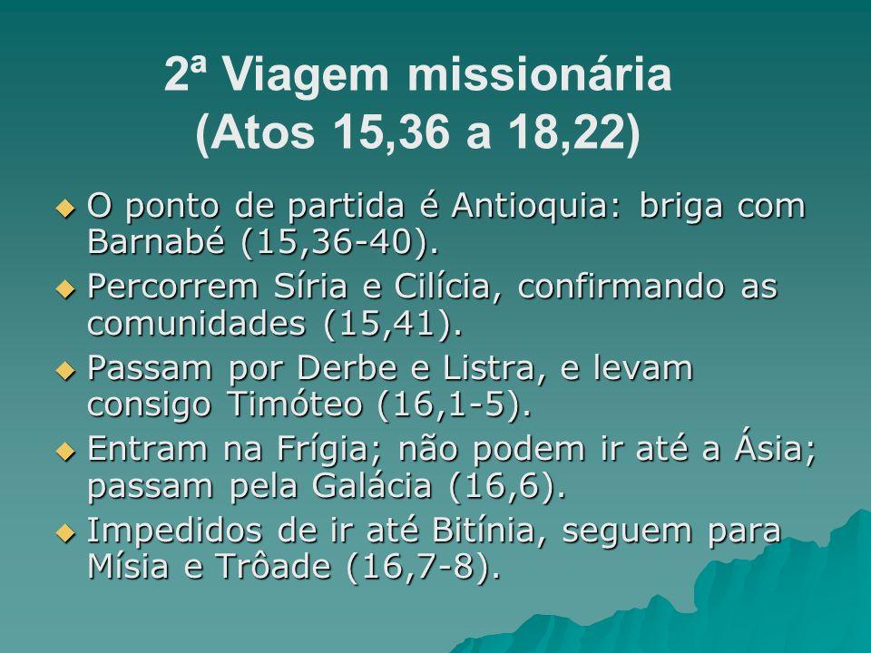 O ponto de partida é Antioquia: briga com Barnabé (15,36-40). O ponto de partida é Antioquia: briga com Barnabé (15,36-40). Percorrem Síria e Cilícia,