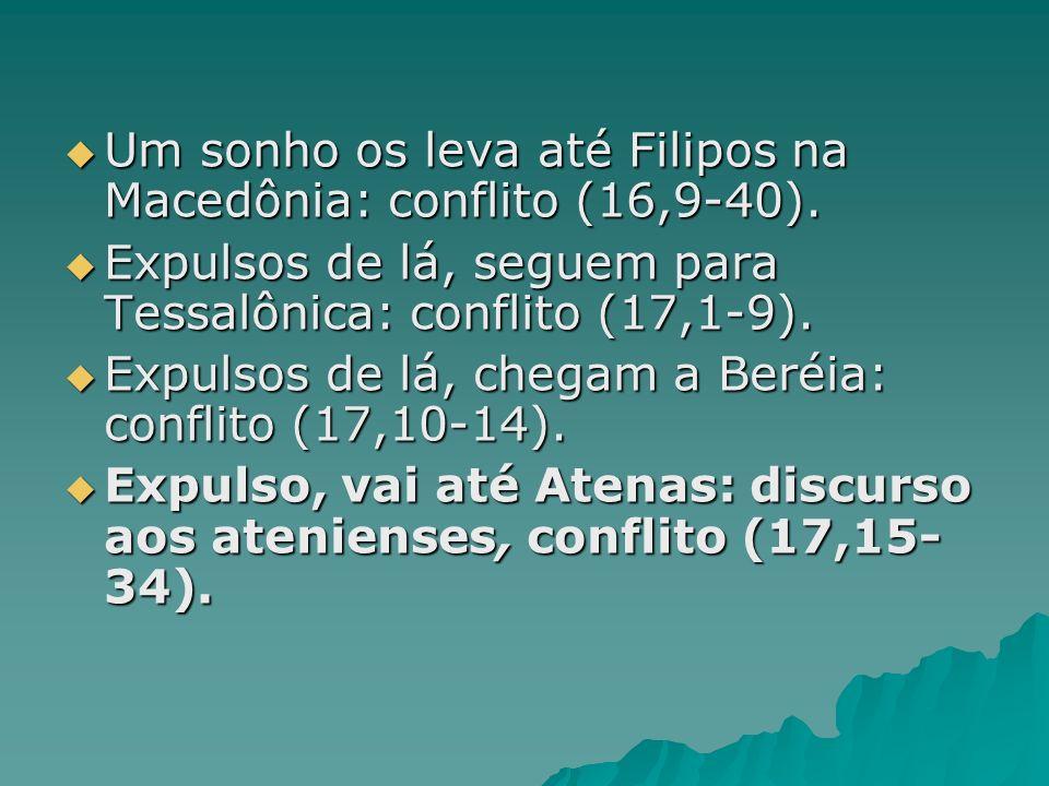 Um sonho os leva até Filipos na Macedônia: conflito (16,9-40). Um sonho os leva até Filipos na Macedônia: conflito (16,9-40). Expulsos de lá, seguem p