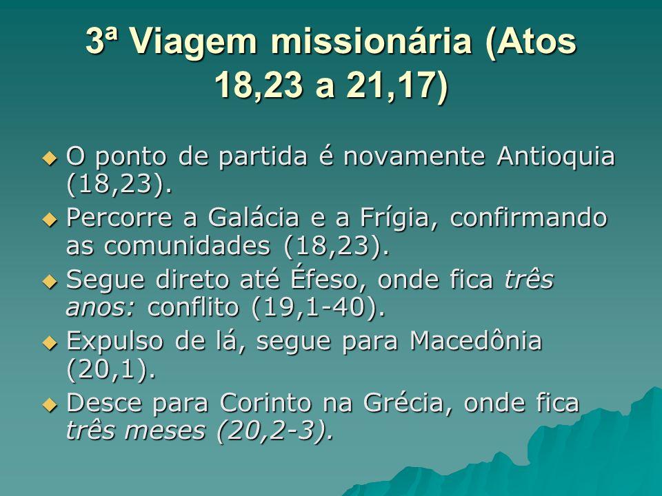 3ª Viagem missionária (Atos 18,23 a 21,17) O ponto de partida é novamente Antioquia (18,23). O ponto de partida é novamente Antioquia (18,23). Percorr