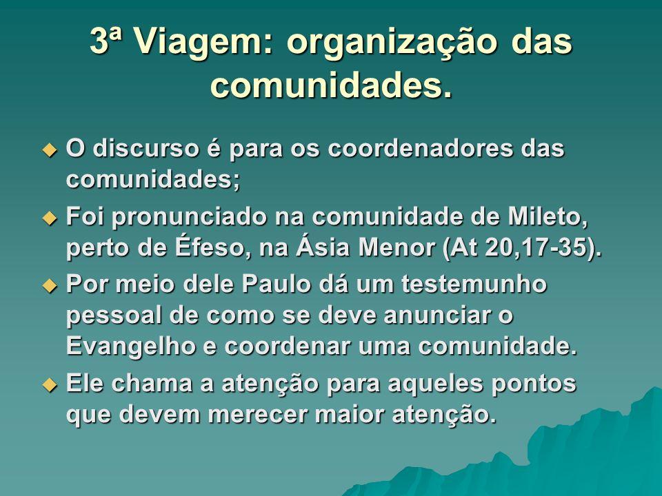 3ª Viagem: organização das comunidades. O discurso é para os coordenadores das comunidades; O discurso é para os coordenadores das comunidades; Foi pr