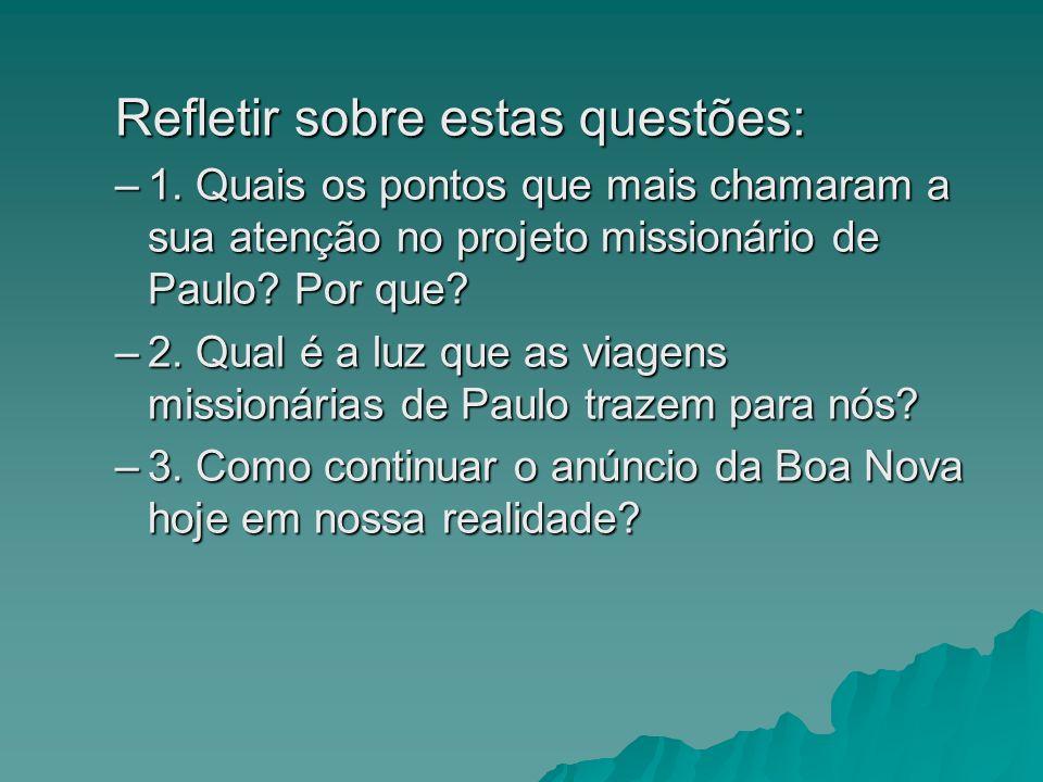 Refletir sobre estas questões: –1. Quais os pontos que mais chamaram a sua atenção no projeto missionário de Paulo? Por que? –2. Qual é a luz que as v