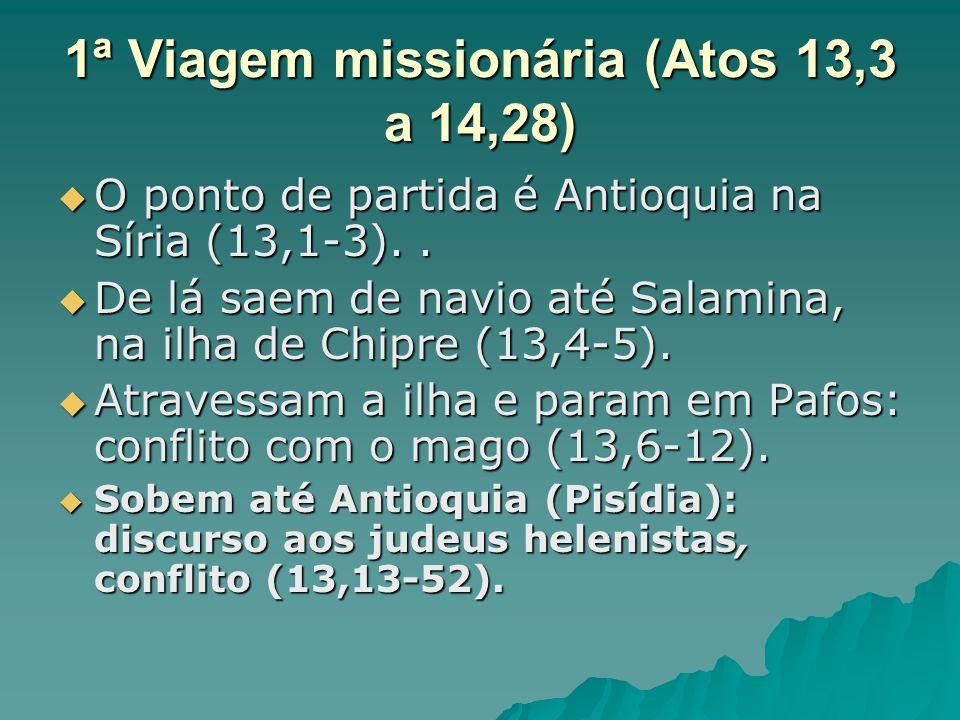 1ª Viagem missionária (Atos 13,3 a 14,28) O ponto de partida é Antioquia na Síria (13,1-3).. O ponto de partida é Antioquia na Síria (13,1-3).. De lá