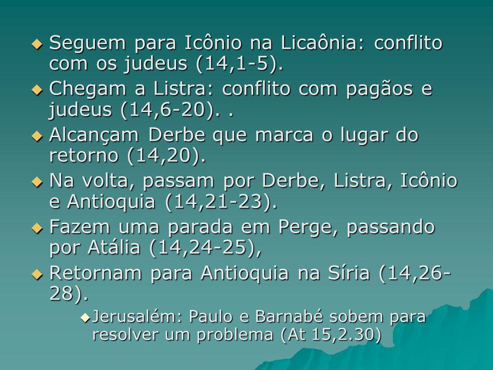 Seguem para Icônio na Licaônia: conflito com os judeus (14,1-5). Seguem para Icônio na Licaônia: conflito com os judeus (14,1-5). Chegam a Listra: con