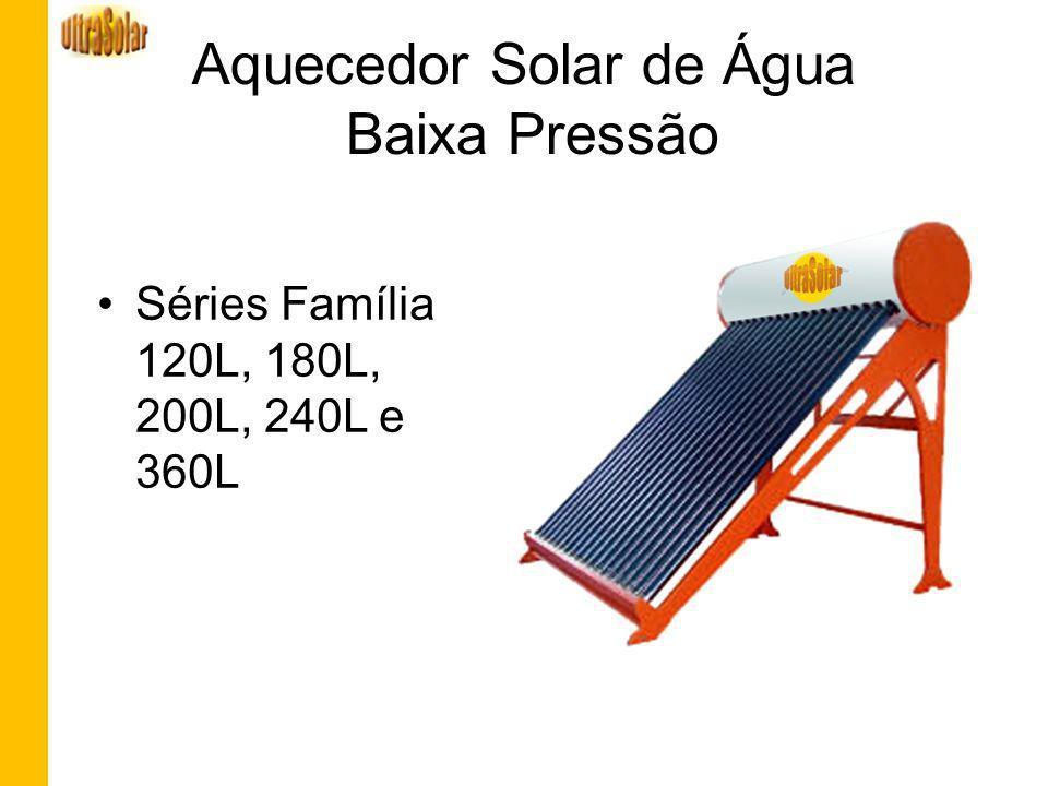 Aquecedor Solar de Água Baixa Pressão Séries Família 120L, 180L, 200L, 240L e 360L