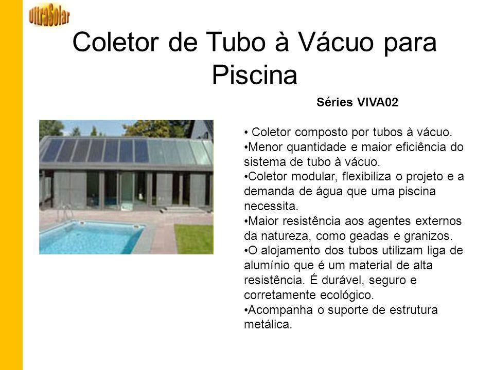 Coletor de Tubo à Vácuo para Piscina Séries VIVA02 Coletor composto por tubos à vácuo. Menor quantidade e maior eficiência do sistema de tubo à vácuo.