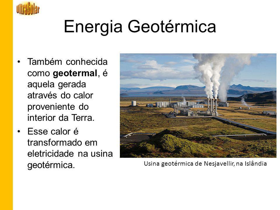 Energia Geotérmica Usina geotérmica de Nesjavellir, na Islândia Também conhecida como geotermal, é aquela gerada através do calor proveniente do inter