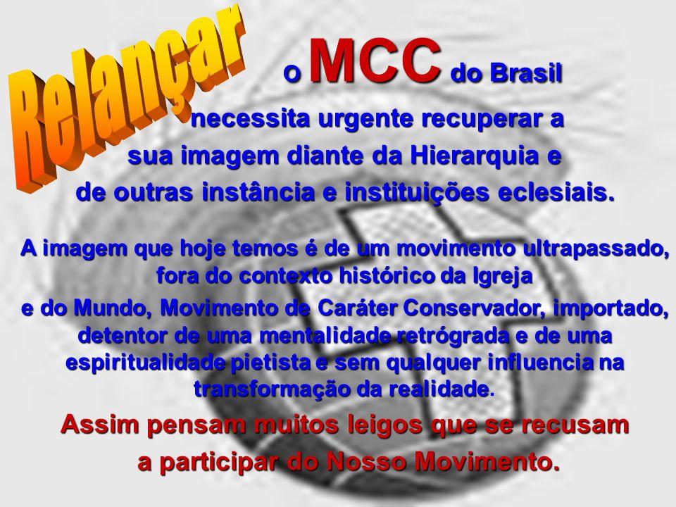 O MCC do Brasil necessita urgente recuperar a necessita urgente recuperar a sua imagem diante da Hierarquia e de outras instância e instituições ecles