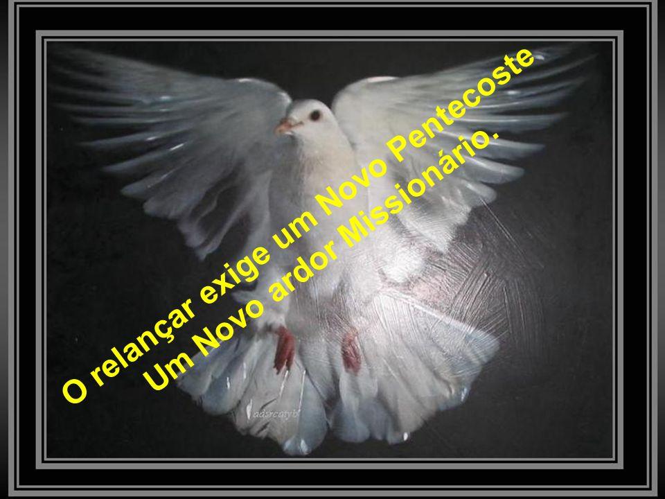 O relançar exige um Novo Pentecoste Um Novo ardor Missionário.