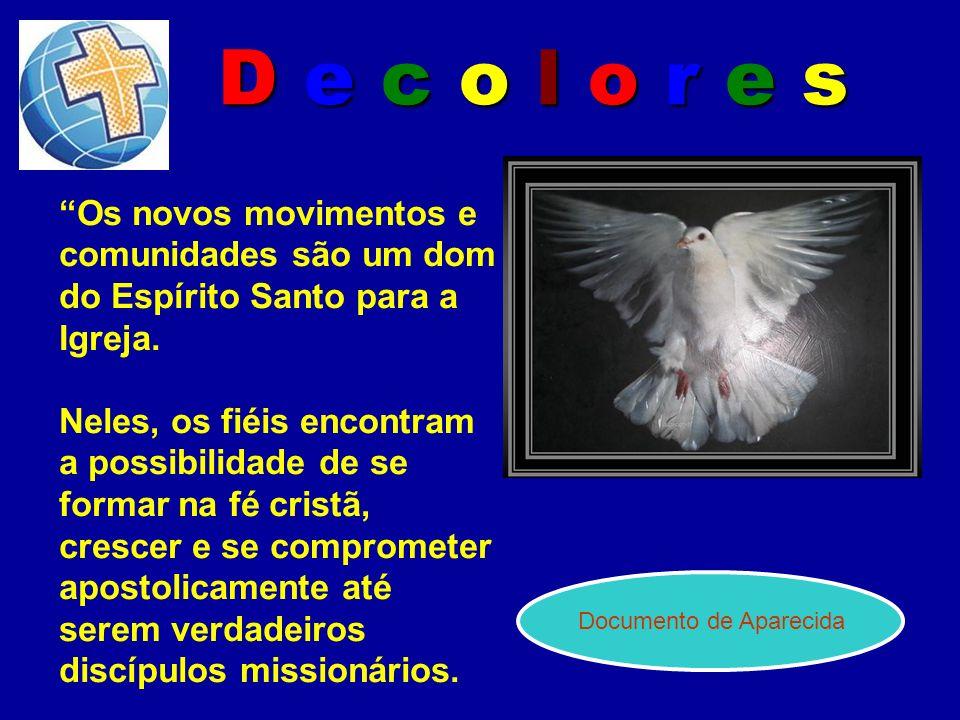 D e c o l o r e s Os novos movimentos e comunidades são um dom do Espírito Santo para a Igreja. Neles, os fiéis encontram a possibilidade de se formar