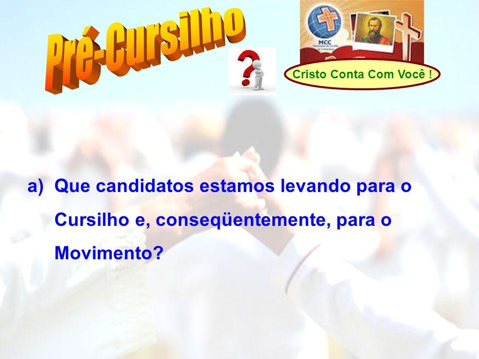 Cristo Conta Com Você ! a)Que candidatos estamos levando para o Cursilho e, conseqüentemente, para o Movimento?