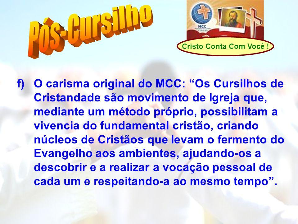 Cristo Conta Com Você ! f)O carisma original do MCC: Os Cursilhos de Cristandade são movimento de Igreja que, mediante um método próprio, possibilitam