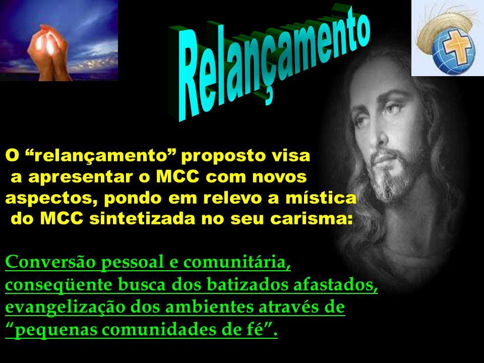 Relançamento O relançamento proposto visa a apresentar o MCC com novos aspectos, pondo em relevo a mística do MCC sintetizada no seu carisma: Conversã