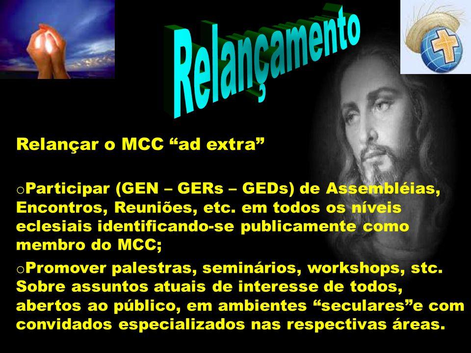 Relançamento Relançar o MCC ad extra o Participar (GEN – GERs – GEDs) de Assembléias, Encontros, Reuniões, etc. em todos os níveis eclesiais identific