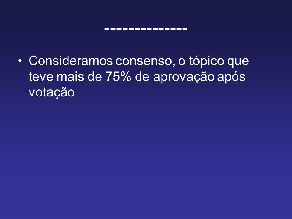 -------------- Consideramos consenso, o tópico que teve mais de 75% de aprovação após votação