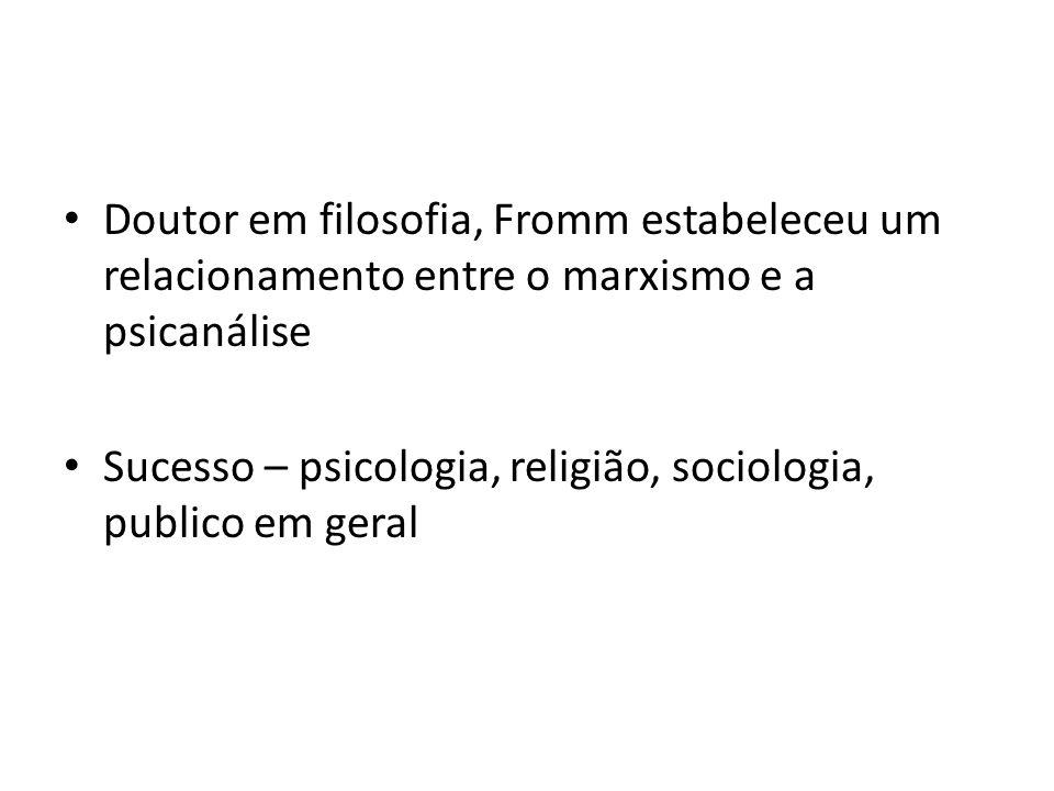 Doutor em filosofia, Fromm estabeleceu um relacionamento entre o marxismo e a psicanálise Sucesso – psicologia, religião, sociologia, publico em geral