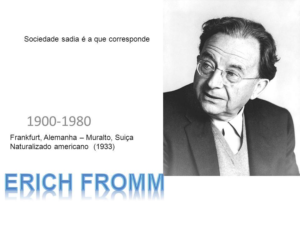 1900-1980 Frankfurt, Alemanha – Muralto, Suiça Naturalizado americano (1933) Sociedade sadia é a que corresponde