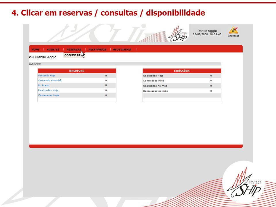CONSULTAS 4. Clicar em reservas / consultas / disponibilidade Danilo Aggio Danilo Aggio.
