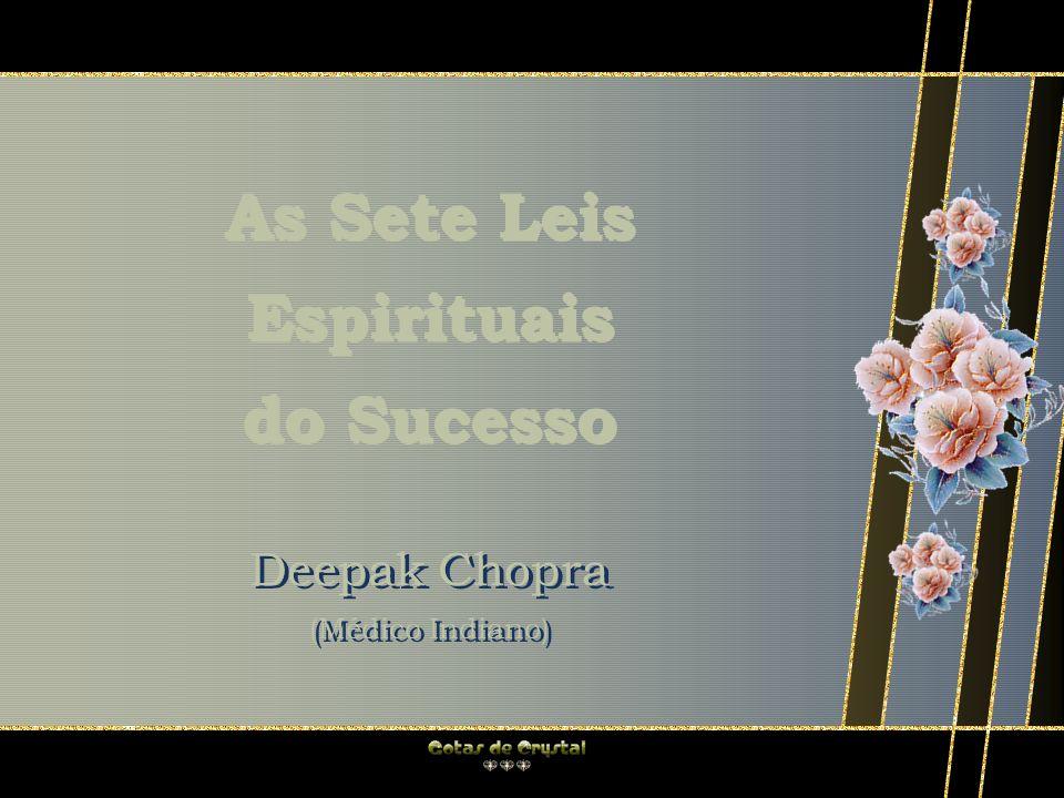As Sete Leis Espirituais do Sucesso As Sete Leis Espirituais do Sucesso Deepak Chopra (Médico Indiano) Deepak Chopra (Médico Indiano)