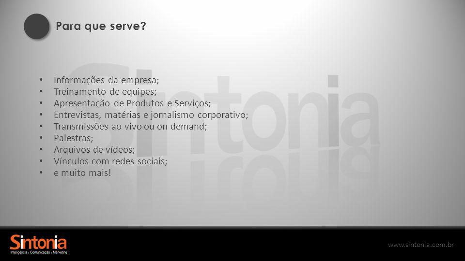 www.sintonia.com.br Para que serve? Informações da empresa; Treinamento de equipes; Apresentação de Produtos e Serviços; Entrevistas, matérias e jorna