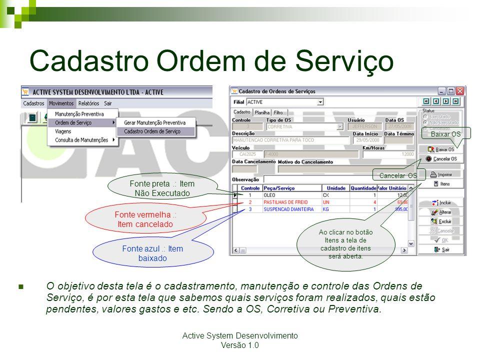 Active System Desenvolvimento Versão 1.0 Cadastro Ordem de Serviço O objetivo desta tela é o cadastramento, manutenção e controle das Ordens de Serviç