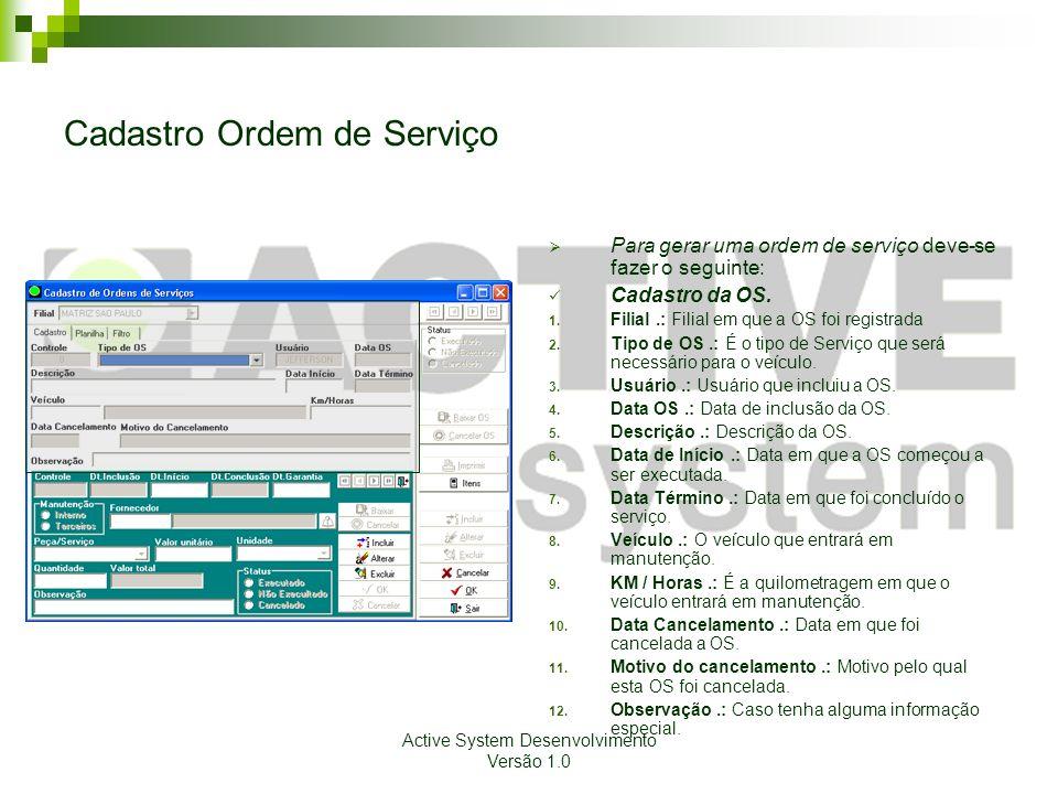 Active System Desenvolvimento Versão 1.0 Cadastro Ordem de Serviço Para gerar uma ordem de serviço deve-se fazer o seguinte: Cadastro da OS. 1. Filial