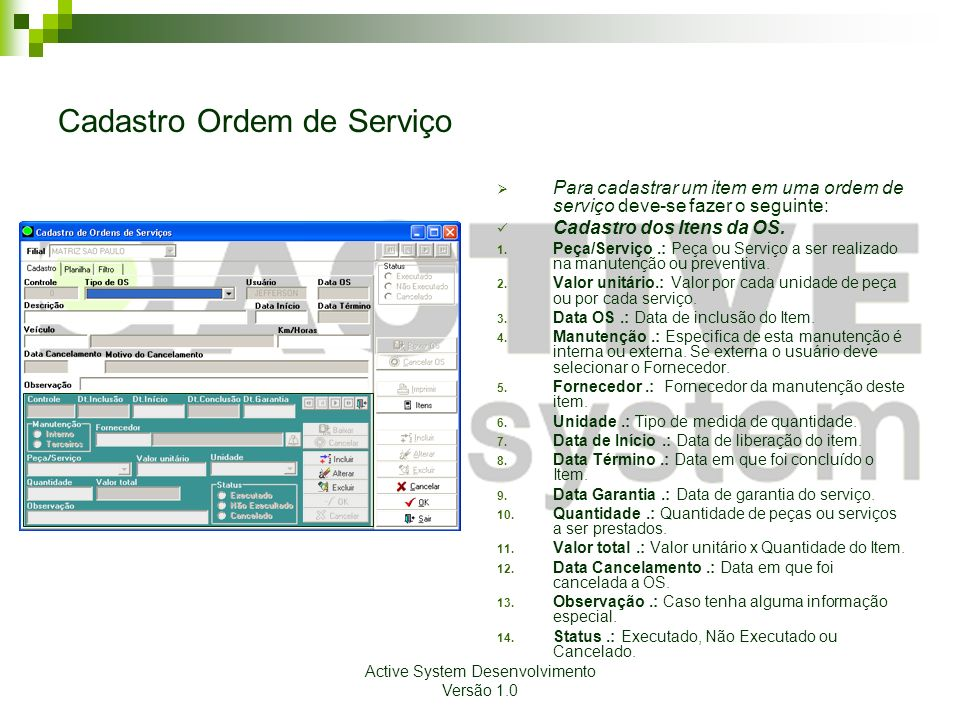 Active System Desenvolvimento Versão 1.0 Cadastro Ordem de Serviço Para cadastrar um item em uma ordem de serviço deve-se fazer o seguinte: Cadastro d
